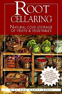 Root Cellaring: Natural Cold Storage of Fruits & Vegetables, Mike Bubel, Nancy B