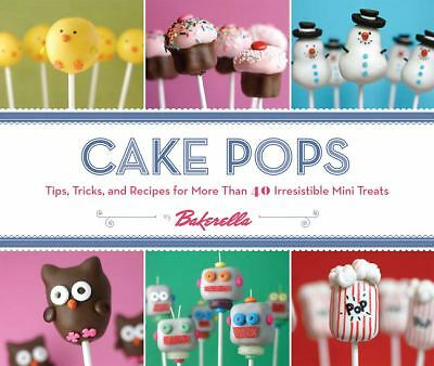 Cake Pops: Tips, Tricks, and Recipes for More Than 40 Irresistible Mini Treats,