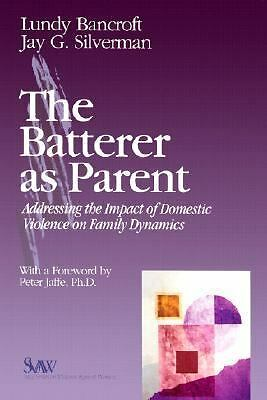 The Batterer as Parent: Addressing the Impact of Domestic Violence on Family Dyn