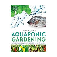 Aquaponic Gardening: A Step-By-Step Guide to Raising Vegetables and Fish Togeth