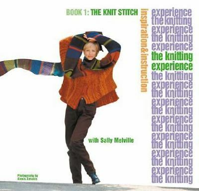 The Knitting Experience Book 1: The Knit Stitch, Inspiration & Instruction by S