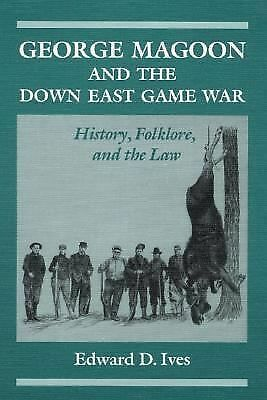 George Magoon and the Down East Game War: History, Folklore, and the Law (Folklo