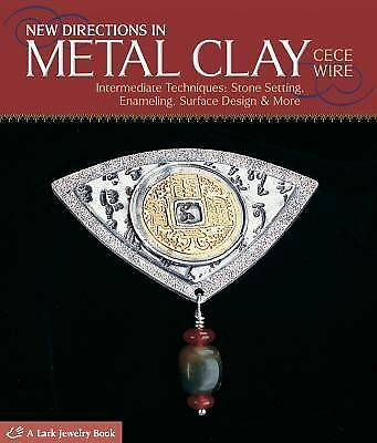 New Directions in Metal Clay: Intermediate Techniques: Stone Setting, Enameling
