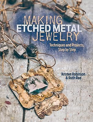 Making Etched Metal Jewelry: Techniques and Projects, Step by Step by Robinson,