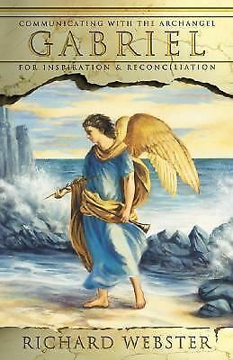 Gabriel: Communicating with the Archangel for Inspiration & Reconciliation (Ange