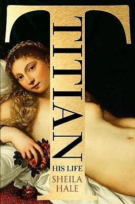 Titian: His Life by Hale, Sheila