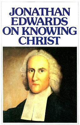 Jonathan Edwards on Knowing Christ by Jonathan Edwards