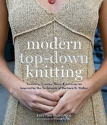 Modern Top-Down Knitting: Sweaters, Dresses, Skirts & Accessories Inspired by t