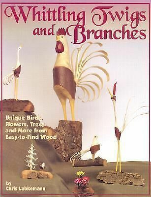Whittling Twigs and Branches, Lubkemann, Chris, Good Book