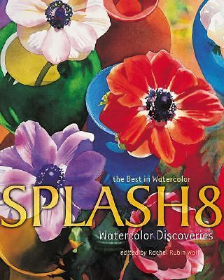 Splash 8: Watercolor Discoveries by Wolf, Rachel
