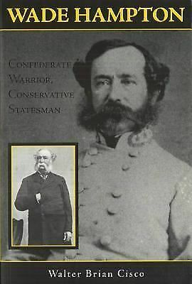 Wade Hampton: Confederate Warrior, Conservative Statesman by Cisco, Walter Bria