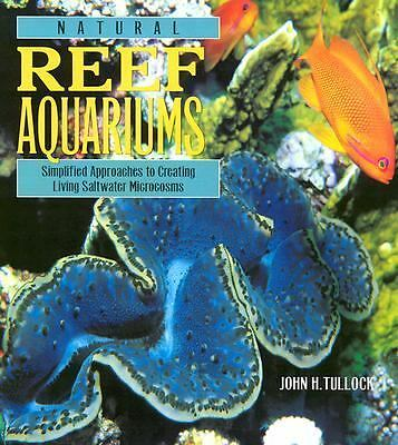 Natural Reef Aquariums: Simplified Approaches to Creating Living Saltwater Micr