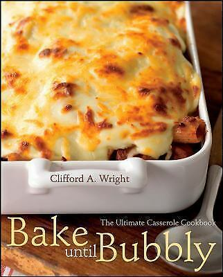 Bake Until Bubbly: The Ultimate Casserole Cookbook, Wright, Clifford A., Good Bo