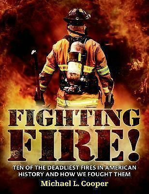 Fighting Fire!: Ten of the Deadliest Fires in American History and How We Fought