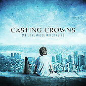Until The Whole World Hears, Casting Crowns, Good