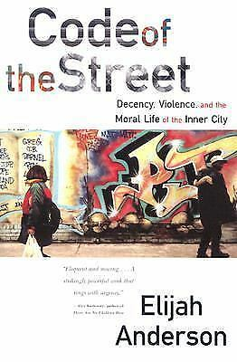 Code of the Street: Decency, Violence, and the Moral Life of the Inner City, Eli