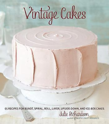 Vintage Cakes: Timeless Recipes for Cupcakes, Flips, Rolls, Layer, Angel, Bundt,