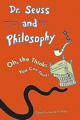 Dr. Seuss and Philosophy: Oh, the Thinks You Can Think!, , Good Book