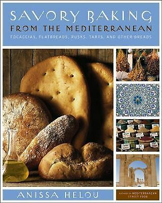 Savory Baking from the Mediterranean: Focaccias, Flatbreads, Rusks, Tarts, and O