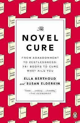 The Novel Cure: From Abandonment to Zestlessness: 751 Books to Cure What Ails Yo