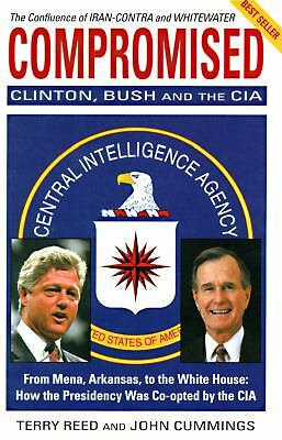 Compromised: Clinton, Bush and the CIA, John Cummings, Terry Reed, Good Book