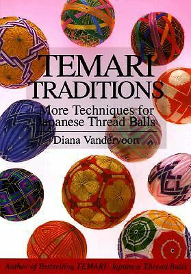 Temari Traditions: More Techniques for Japanese Thread Balls, Diana Vandervoort,