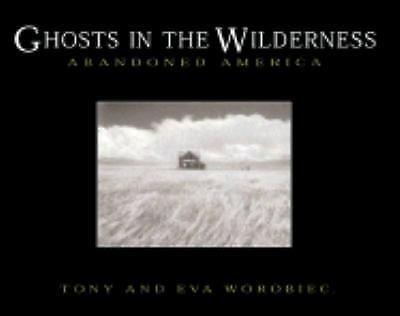 Ghosts in the Wilderness: Abandoned America