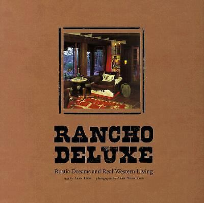 Rancho Deluxe: Rustic Dreams and Real Western Living, Alan Hess, Alan Weintraub,