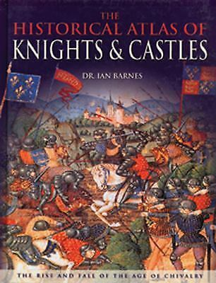Historical Atlas Of Knights And Castles by Barnes, Dr. Ian