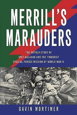 Merrill's Marauders: The Untold Story of Unit Galahad and the Toughest Special