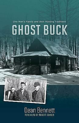 Ghost Buck: The Legacy of One Man's Family and its Hunting Traditions, Bennett,