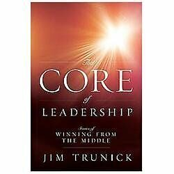 The Core of Leadership: Stories of Winning from the Middle, Trunick, Jim, Good B