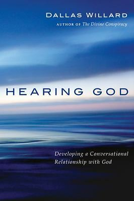 Hearing God: Developing a Conversational Relationship with God by Dallas Willar