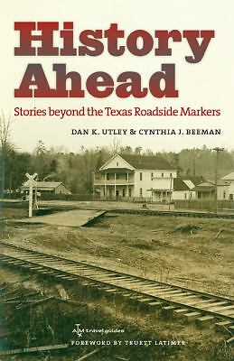 History Ahead: Stories beyond the Texas Roadside Markers (Texas A&M Travel Guid