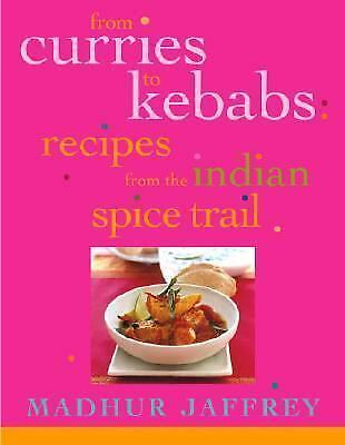 From Curries to Kebabs: Recipes from the Indian Spice Trail by Jaffrey, Madhur