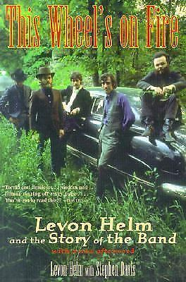This Wheel's on Fire: Levon Helm and the Story of the Band, Davis, Stephen, Helm