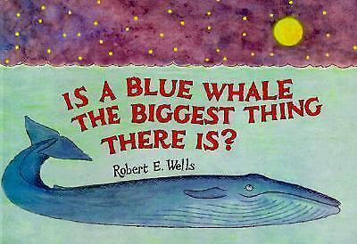 [ [ [ Is a Blue Whale the Biggest Thing There Is?[ IS A BLUE WHALE THE BIGGEST
