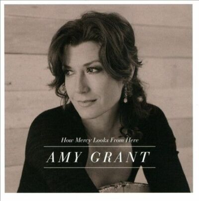 How Mercy Looks From Here, Amy Grant, New