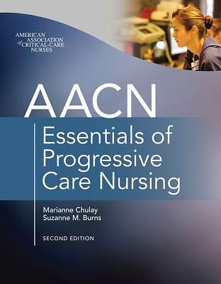 AACN Essentials of Progressive Care Nursing, Second Edition, Burns, Suzanne, Chu