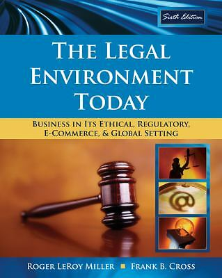 The Legal Environment Today: Business In Its Ethical, Regulatory, E-Commerce, an