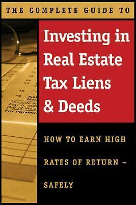 The Complete Guide to Investing in Real Estate Tax Liens & Deeds: How to Earn Hi
