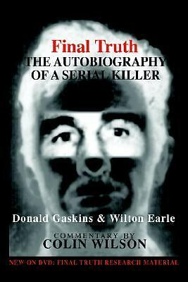 Final Truth : The Autobiography of a Serial Killer, Earle, Wilton, Gaskins, Dona