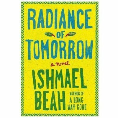 Radiance of Tomorrow: A Novel, Beah, Ishmael, Good Book