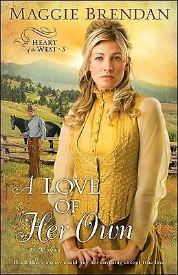 A LOVE OF HER OWN Maggie Brendan A Heart of the West #3 set in Montana