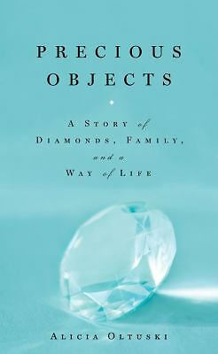 Precious Objects: A Story of Diamonds, Family, and a Way of Life, Oltuski, Alici