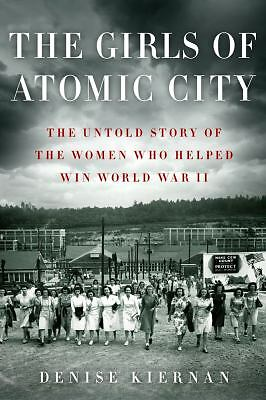The Girls of Atomic City: The Untold Story of the Women Who Helped Win World War