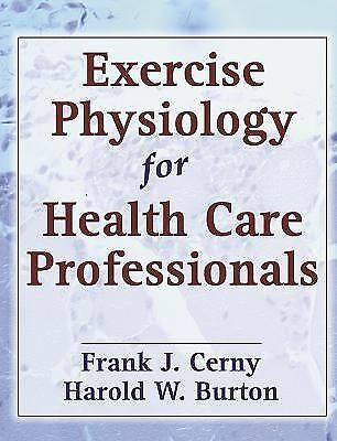 Exercise Physiology for Health Care Professionals, Burton, Harold, Cerny, Frank,