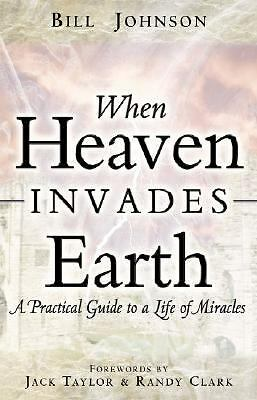 When Heaven Invades Earth, Bill Johnson, Good Book