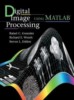 Digital Image Processing Using MATLAB, Eddins, Steven L., Woods, Richard E., Gon