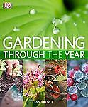 Gardening Through the Year: Your Month-by-Month Guide to What to Do When in the